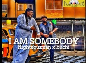 "Photo of Righteousman Ft. Buchi ""I am Somebody"""
