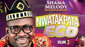 Photo of Shama Melody – Nwata Kpata Ego (Motor Mixture Vol.2)