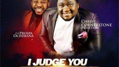 Photo of Chris Cornerstone – I Judge You Faithful – (Ft. Prospa Ochimana)
