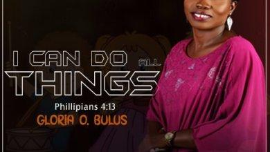 Photo of Gloria O Bulus – I Can Do All Things
