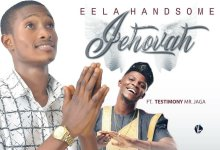 Photo of Eela Handsom – Jehovah (Ft. Testimony Jaga)