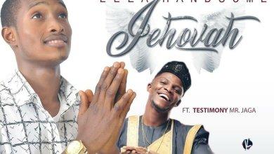 Photo of Eela Handsom – Jehovah (Ft. Testimony Jaga)