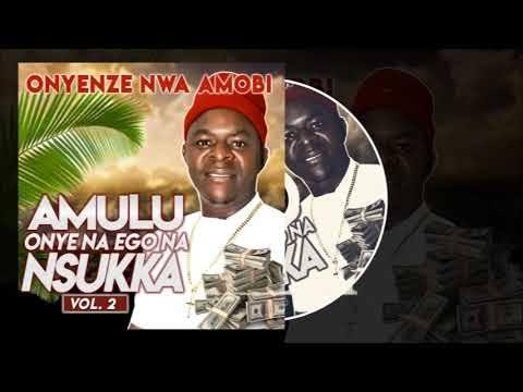 Chief Onyenze Nwa Amobi - Amulu Onye na Ego Na Nsukka