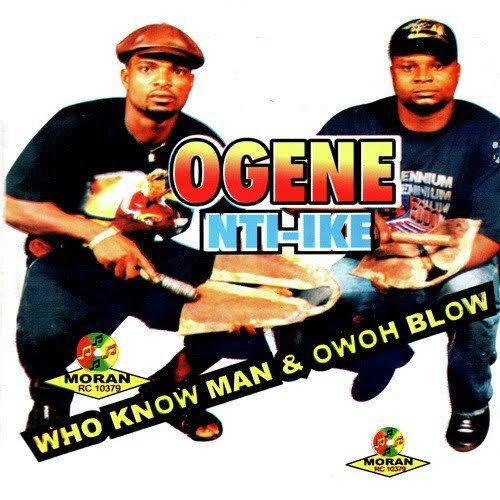 Who Know Man & Owoh Blow - Ogene Nti Ike (Okanga Utobo) | Onye Bu Nwa Nnem
