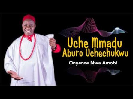 Chief Onyenze Nwa Amobi - Uche Mmadu Aburo Uche Chukwu