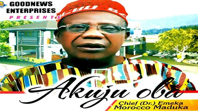 Chief Emeka Morocco Maduka - Akuju Oba (Latest Igbo Nigerian Highlife Music)