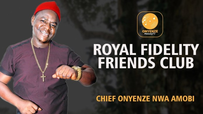 Chief Onyenze Nwa Amobi - Royal Fidelity Friends Club (New Latest Igbo Highlife Music 2019)