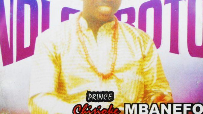 Prince Chijioke Mbanefo - Ndi Ogboto (Latest 2019 Igbo Nigerian Highlife Music)