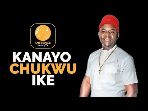Chief Onyenze Nwa Amobi - Kanayo Chukwu Ike (Latest Igbo Highlife Music & Videos 2019)