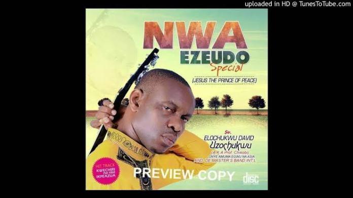 Prof Chikobi - Nwa Eze Udo (Nwa Ezeudo Special)