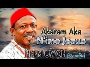 NKem Owoh (Osuofia) - Akaram Aka Na ime Jesus