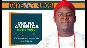 Chief Onyenze Nwa Amobi - Oba in America