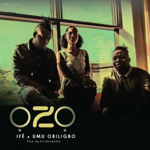 Ife ft Umu Obiligbo (Akunwafor & Okpuozor) – Ozo