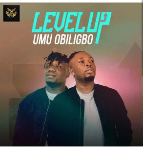 DOWNLOAD MP3: Umu Obiligbo - Level Up | FULL ALBUM