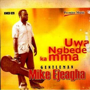 Gentleman Mike Ejeagha - Uwa Mgbede Ka Mma