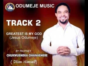 Prophet Chukwuemeka Ohanemere (Odumeje) - Greatest Is My God Track 2
