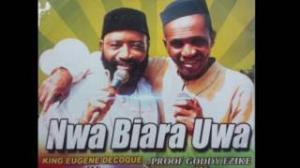 King Eugene De Coque & Prof. Goddy Ezike - Nwa Biara Uwa
