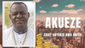 Chief Onyenze Nwa Amobi - Akueze | Nigerian Highlife Music 2020