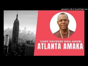 Chief Onyenze Nwa Amobi - ATLANTA AMAKA (VOL.2) | Latest Igbo Highlife Music 2020 Hits