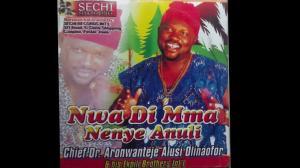 Chief Dr. Aronwanteje Alusi Olinaofor - Nwa Di Mma Nenye Anuli | Latest Nigerian Highlife Music 2020
