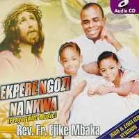 Father Mbaka - Ekpere Ngozi na Nkwa (Prayer With Music)
