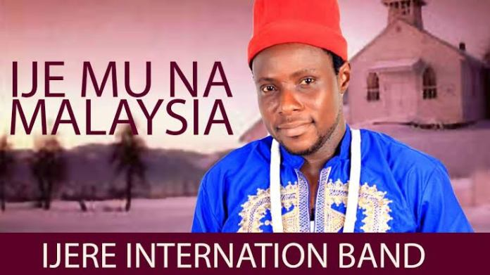 IJERE INTERNATIONAL BAND - IJE MU NA MALAYSIA | Latest 2020 Nigerian Highlife Songs