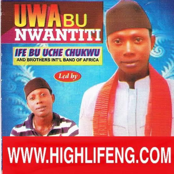 Blessed Uche - UWA BU NWANTITI | Nigerian Igbo Highlife Music