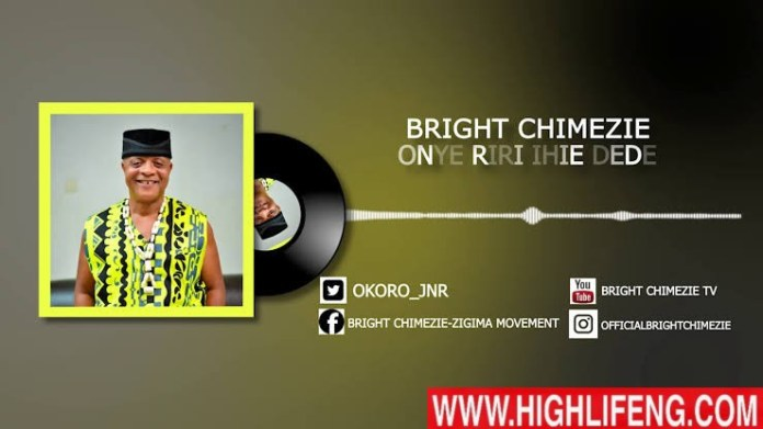 Bright Chimezie - Onye Riri Ihie Dede