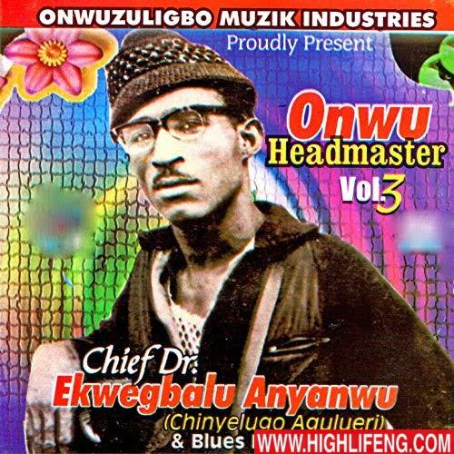 Chief Dr. Ekwegbalu Anyanwu - Onwu Headmaster | Igbo Traditional Highlife Music
