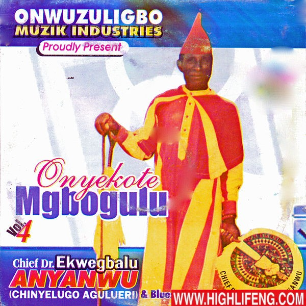 Chief Dr. Ekwegbalu Anyanwu - Onyekote Mgbogulu Obulu | Old Igbo Traditional Music