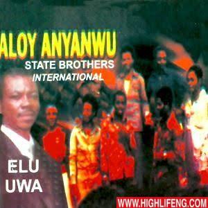 Aloy Anyanwu & State Brothers International - Elu Uwa Gwam