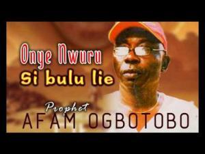 Igwegwu Afam Ogbuotobo - Onye Nwuru Si Bulu Lie (Igbo Traditional Highlife Music)