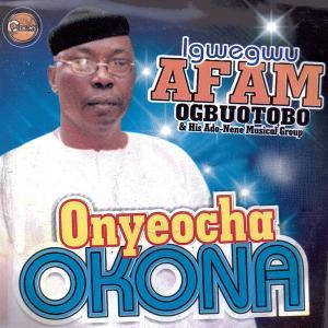 Igwegwu Afam Ogbuotobo - Onyeocha Okona | Igbo Highlife Songs
