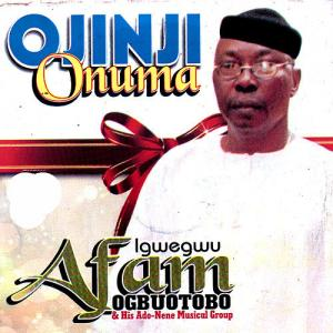 FULL ALBUM: Igwegwu Afam Ogbuotobo - Ojinji Onuma | Latest Nigerian Highlife Music