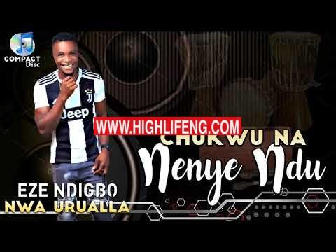 Eze Ndi Igbo Nwa Urualla - Chukwu Na Enye Ndu (Latest Igbo Highlife Songs 2020)