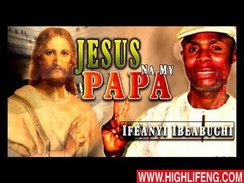 Ifeanyi Ibeabuchi - Jesus Na My Papa