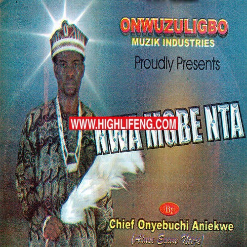 Chief Onyebuchi Aniekwe (Alusi Egwu Nteje) - Ije Enu Uwa | Latest Igbo Nteje HighLife Music