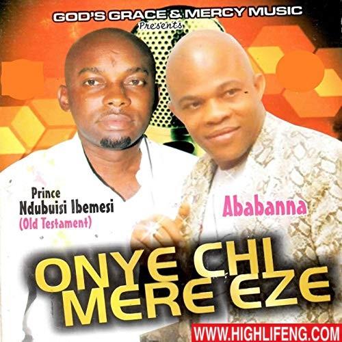 Prince Ndubuisi Ibemesi ft. Ababa Nna - Onye Chi Mere Eze (Latest Igbo Highlife Music Album)