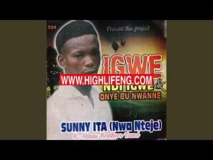 Sunny Ita (Nwa Nteje) - Igwe Ndi Igwe | Onye Bu Nwanne (Igbo Highlife Music)