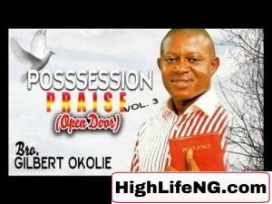 Bro Gilbert Okolie - Possession Praise (Open Door)   Latest Nigerian Gospel Music