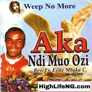 Rev Father Ejike Mbaka - Aka Ndi Muo Ozi | Weep No More (Songs)