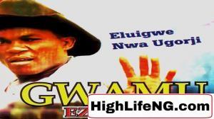 Eluigwe Nwa Ugorji - Gwamu Ezi Okwu   Latest Owerri Bongo Highlife Music