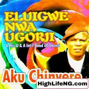 Eluigwe Nwa Ugorji - Aku Chinyere | Owerri Bongo Igbo Songs