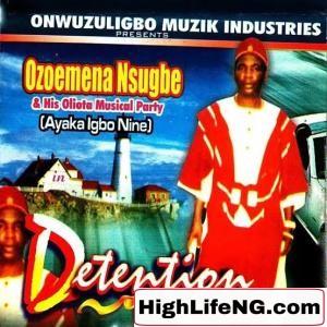 Ozoemena Nsugbe - (Detention) Ije Ozoemena Nwa Nsugbe | Egwu Ekpili Traditional Highlife Music