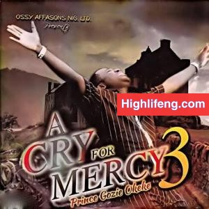 Prince Gozie Okeke - A Cry For Mercy (I Will Go Back to My Father) Vol 3