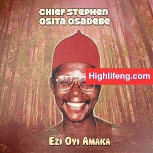 Chief Stephen Osita Osadebe - (OSINANGA) Ogo Abulu Njo