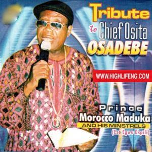 Prince Morocco Maduka - Tribute To Chief Osita Osadebe