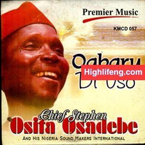 Chief Stephen Osita Osadebe - Ogbaru Di Uso (Ije Uwa)