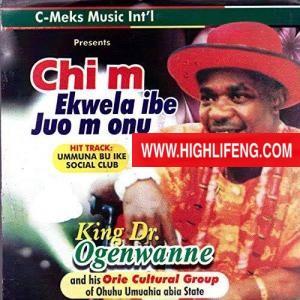 King Dr Ogenwanne - Chim Ekwela Ibe Juo M Onu