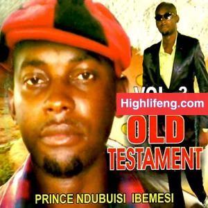 Prince Ndubuisi Ibemesi - Chukwu Bunu Igwe (Old Testament, Vol. 3)